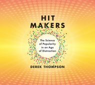"Derek Thompson's ""Hit Makers"" Explores Why Things Get Popular"